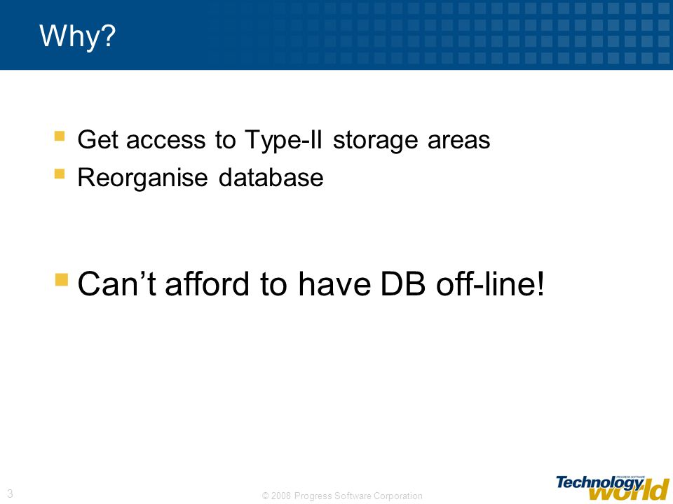 3 Why? Get access to Type-II storage areas Reorganise database Cant afford to have DB off-line!