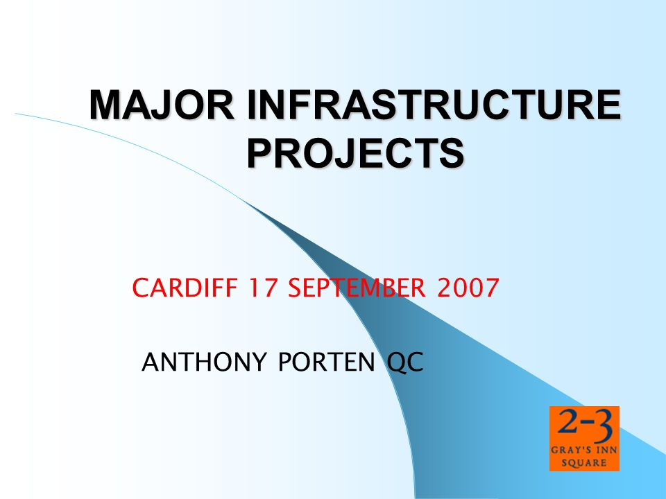 MAJOR INFRASTRUCTURE PROJECTS CARDIFF 17 SEPTEMBER 2007 ANTHONY PORTEN QC