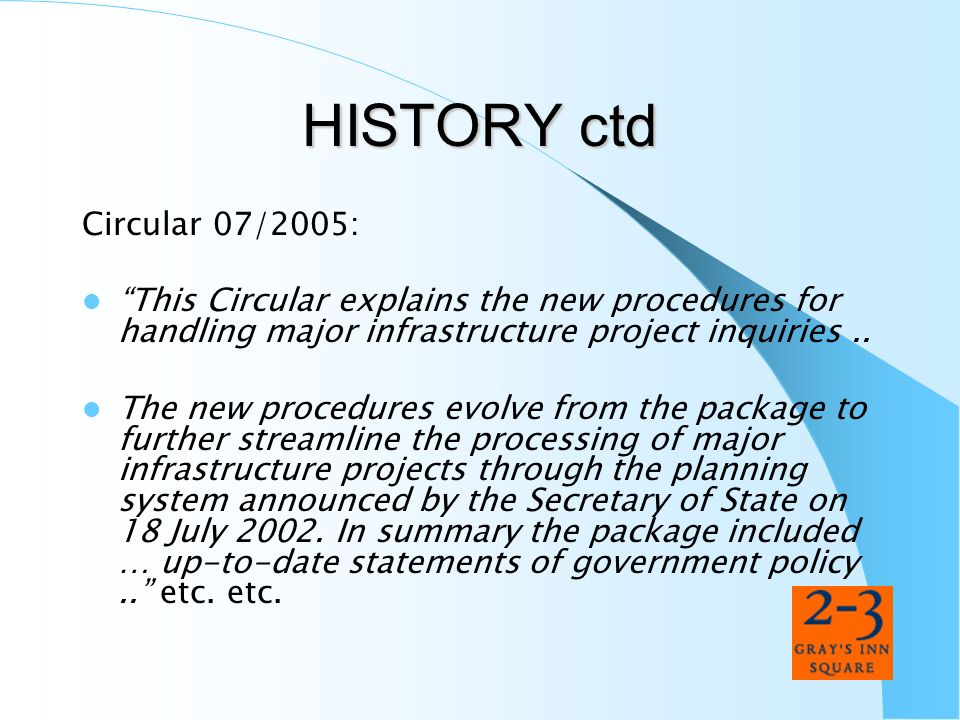 HISTORY ctd Circular 07/2005: This Circular explains the new procedures for handling major infrastructure project inquiries.. The new procedures evolv