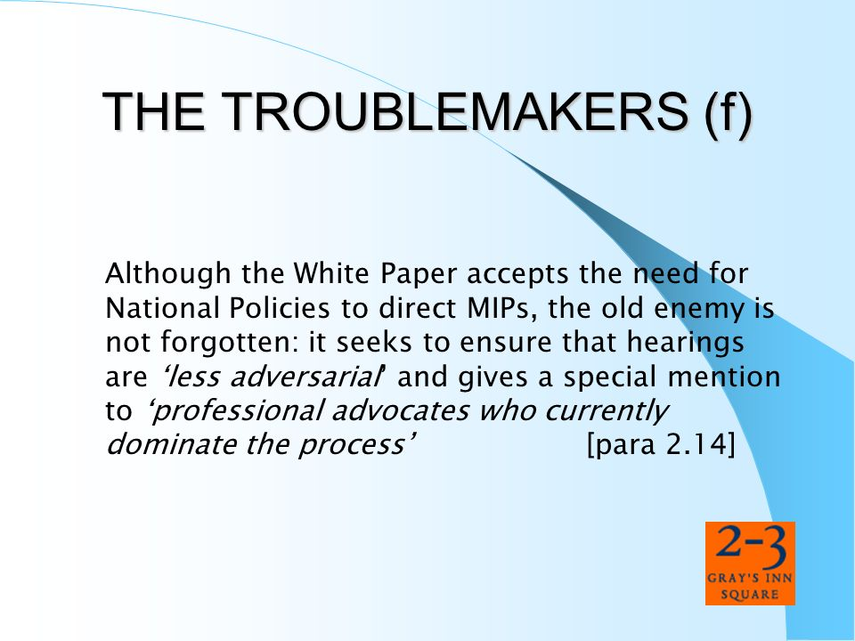 THE TROUBLEMAKERS (f) Although the White Paper accepts the need for National Policies to direct MIPs, the old enemy is not forgotten: it seeks to ensu