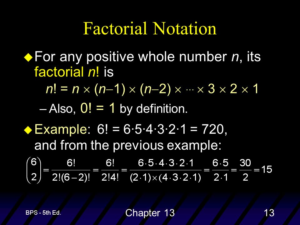 BPS - 5th Ed. Chapter 1313 u For any positive whole number n, its factorial n.