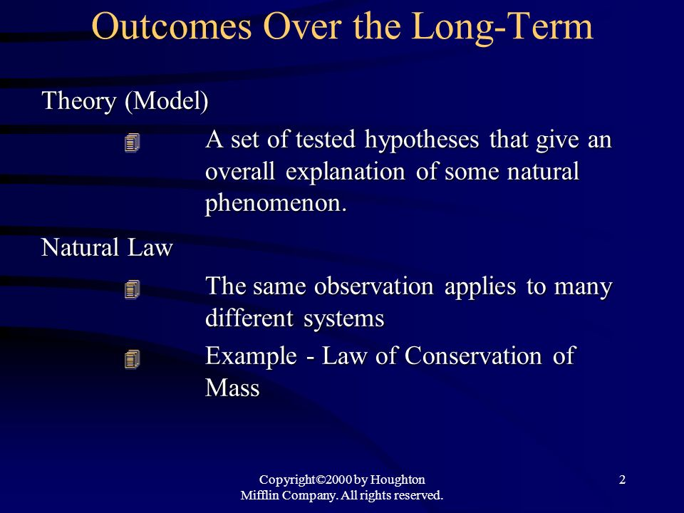Copyright©2000 by Houghton Mifflin Company. All rights reserved. 2 Outcomes Over the Long-Term Theory (Model) A set of tested hypotheses that give an