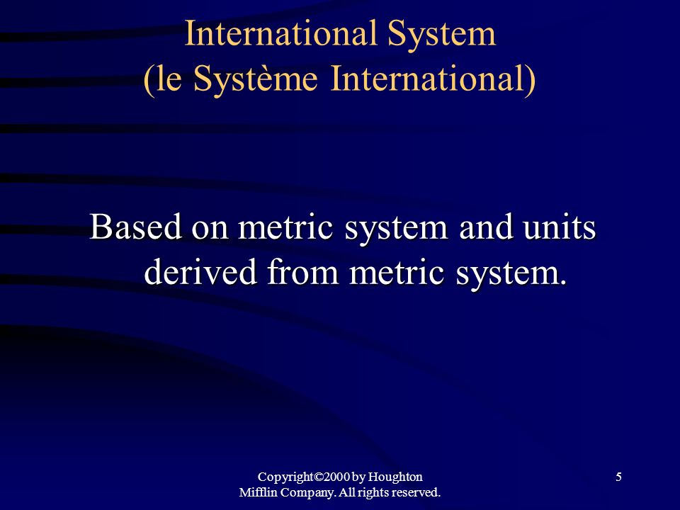 Copyright©2000 by Houghton Mifflin Company. All rights reserved. 5 International System (le Système International) Based on metric system and units de