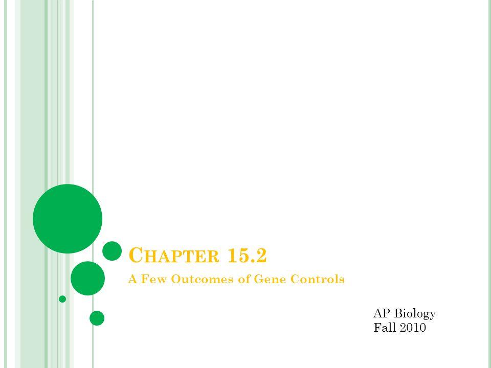C HAPTER 15.2 A Few Outcomes of Gene Controls AP Biology Fall 2010