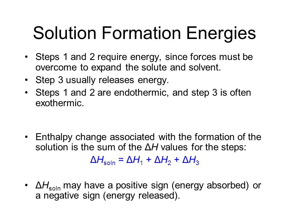 Solution Formation Process 1.Separating the solute into its individual components (expanding the solute). 2.Overcoming intermolecular forces in the so
