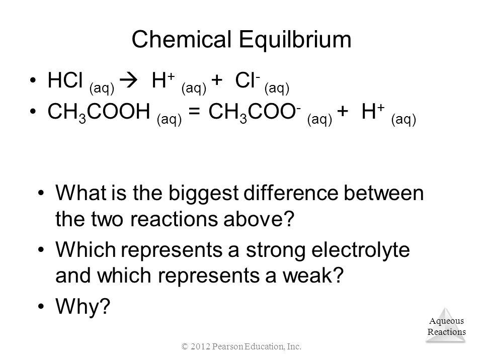 Aqueous Reactions Displacement Reactions Mg (s) + 2 HCl (aq) MgCl 2 (aq) + H 2 (g) © 2012 Pearson Education, Inc.