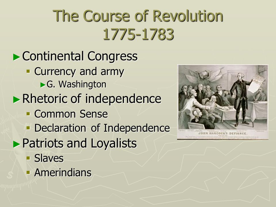 The Course of Revolution 1775-1783 Continental Congress Continental Congress Currency and army Currency and army G. Washington G. Washington Rhetoric