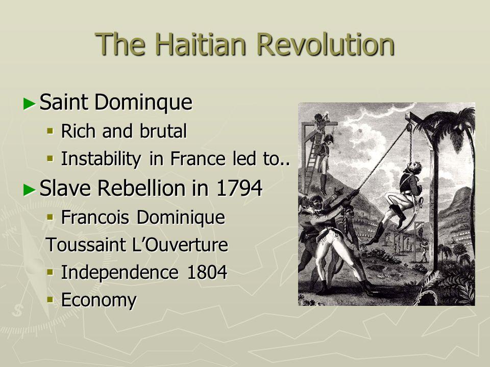 The Haitian Revolution Saint Dominque Saint Dominque Rich and brutal Rich and brutal Instability in France led to.. Instability in France led to.. Sla