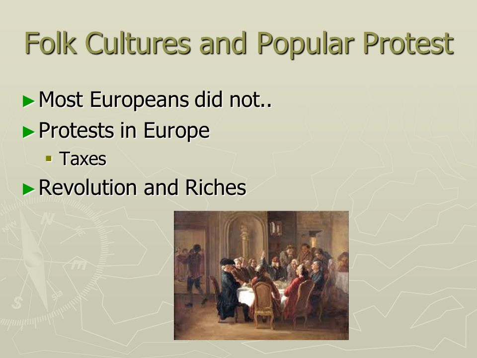 Folk Cultures and Popular Protest Most Europeans did not.. Most Europeans did not.. Protests in Europe Protests in Europe Taxes Taxes Revolution and R
