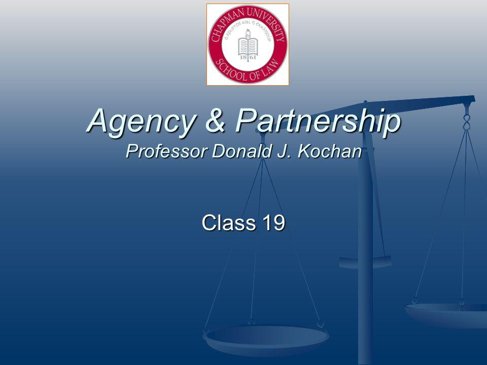 Agency & Partnership Professor Donald J. Kochan Class 19