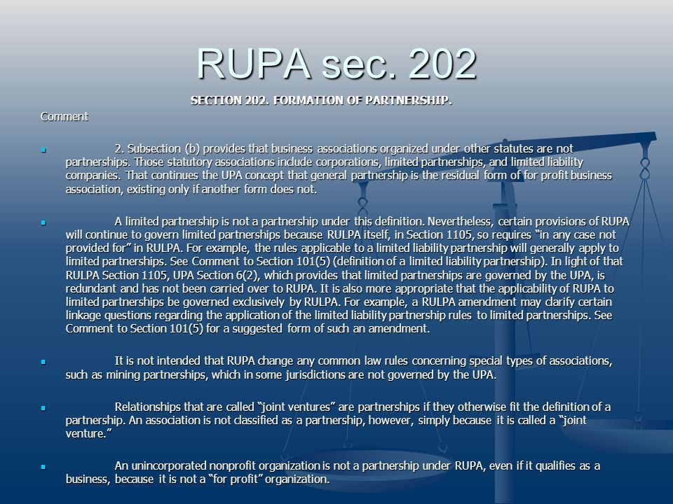 RUPA sec. 202 SECTION 202. FORMATION OF PARTNERSHIP. SECTION 202. FORMATION OF PARTNERSHIP. Comment 2. Subsection (b) provides that business associati