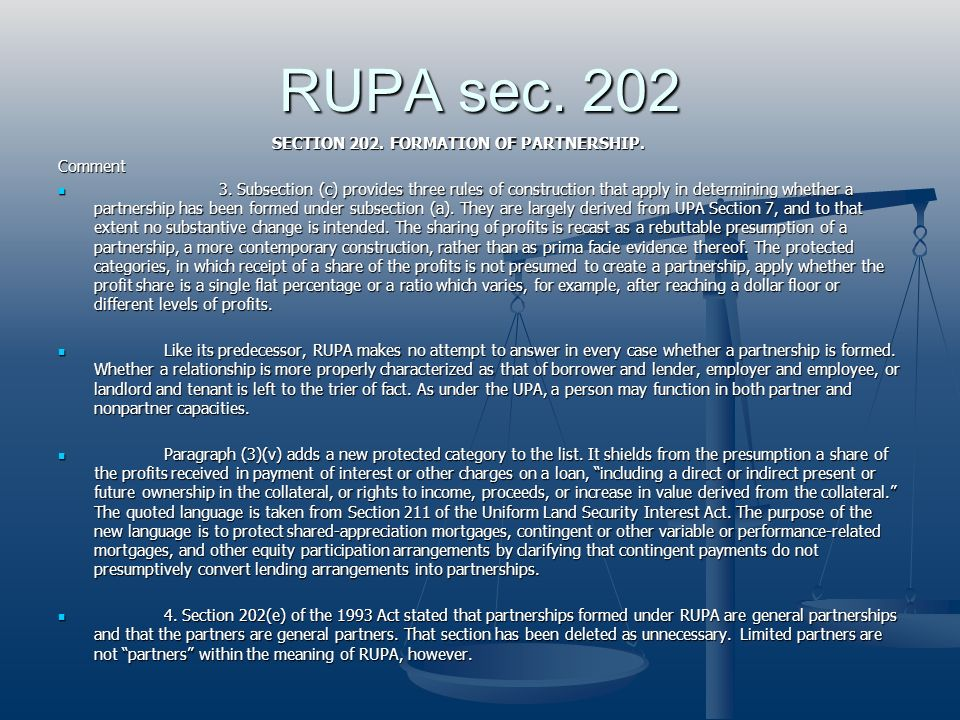 RUPA sec. 202 SECTION 202. FORMATION OF PARTNERSHIP. SECTION 202. FORMATION OF PARTNERSHIP. Comment 3. Subsection (c) provides three rules of construc