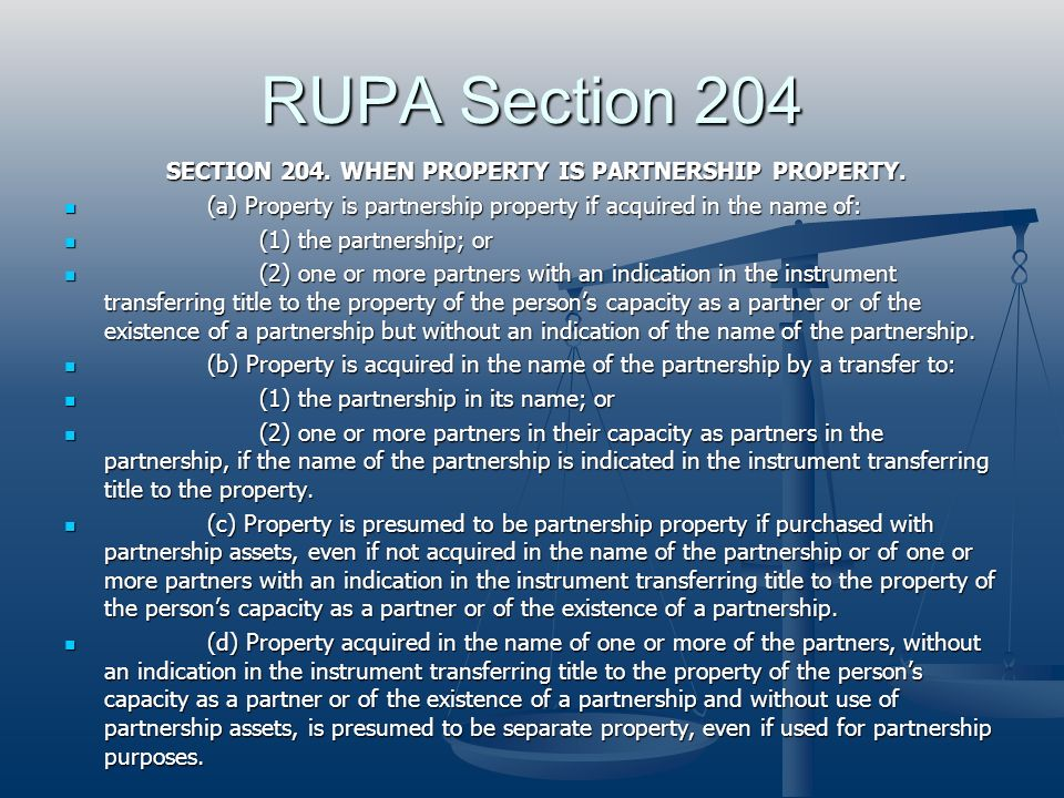 RUPA Section 204 SECTION 204. WHEN PROPERTY IS PARTNERSHIP PROPERTY. SECTION 204. WHEN PROPERTY IS PARTNERSHIP PROPERTY. (a) Property is partnership p