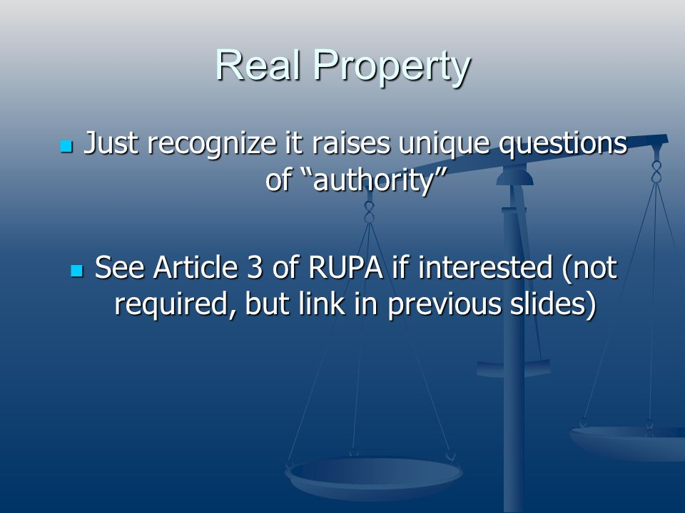 Real Property Just recognize it raises unique questions of authority Just recognize it raises unique questions of authority See Article 3 of RUPA if i