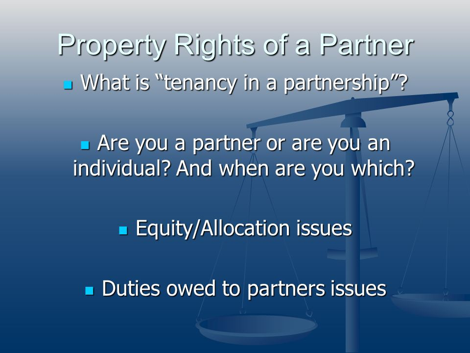 Property Rights of a Partner What is tenancy in a partnership? What is tenancy in a partnership? Are you a partner or are you an individual? And when