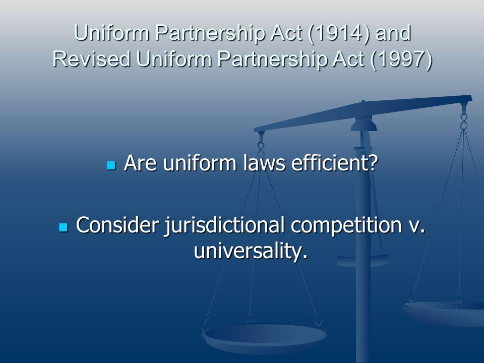Uniform Partnership Act (1914) and Revised Uniform Partnership Act (1997) Are uniform laws efficient? Are uniform laws efficient? Consider jurisdictio
