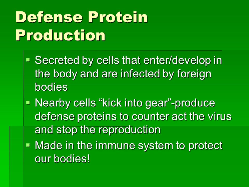 Defense Protein Production Secreted by cells that enter/develop in the body and are infected by foreign bodies Secreted by cells that enter/develop in