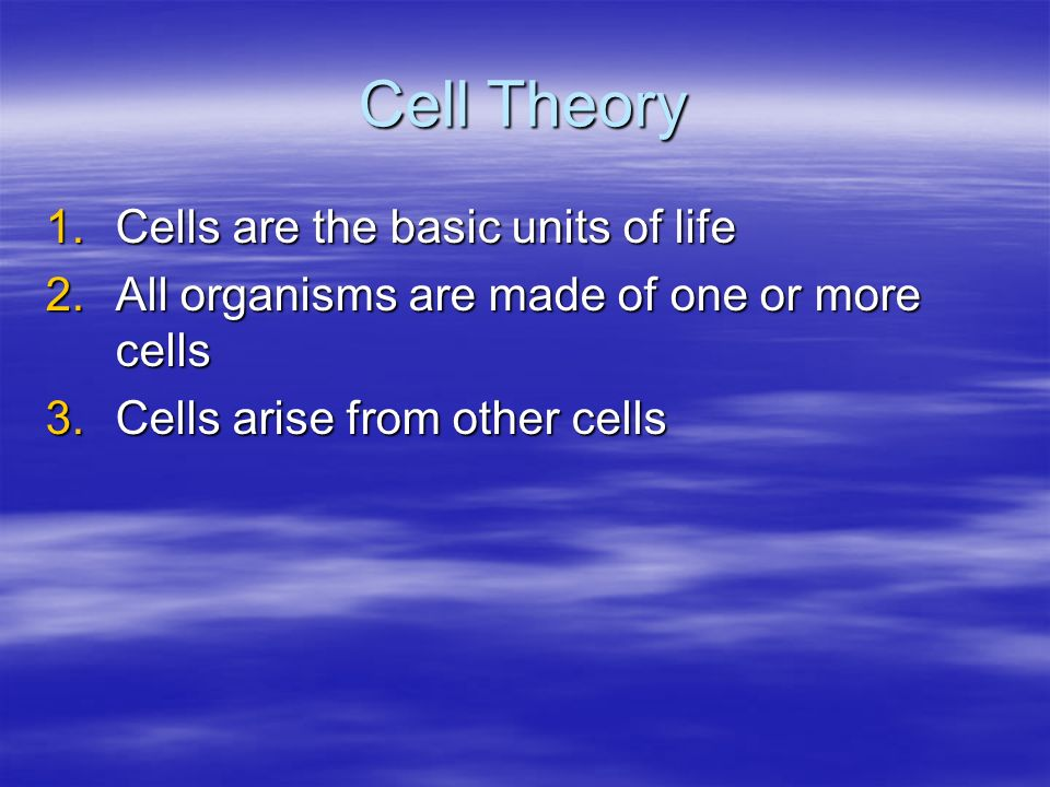 Cell Theory 1.Cells are the basic units of life 2.All organisms are made of one or more cells 3.Cells arise from other cells