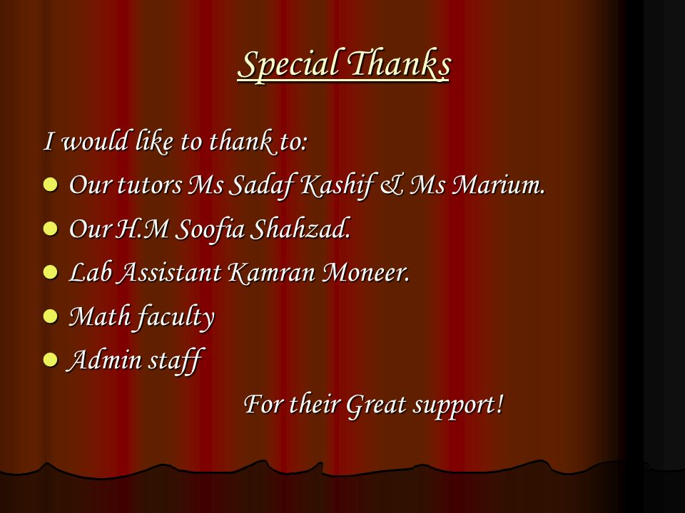 Special Thanks I would like to thank to: Our tutors Ms Sadaf Kashif & Ms Marium. Our tutors Ms Sadaf Kashif & Ms Marium. Our H.M Soofia Shahzad. Our H