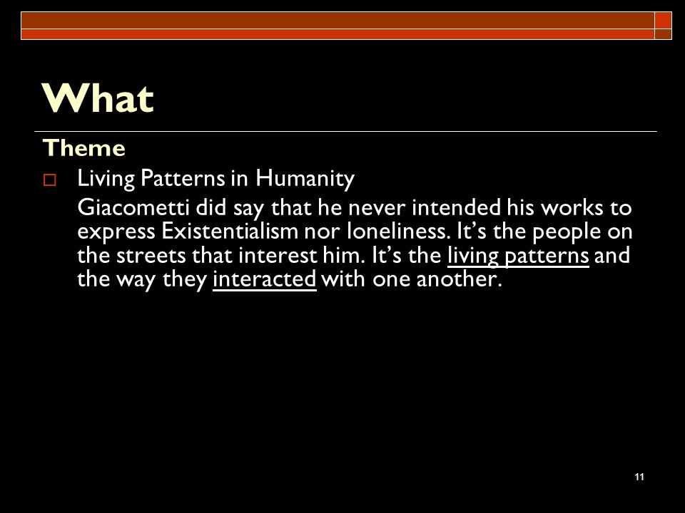 11 What Theme Living Patterns in Humanity Giacometti did say that he never intended his works to express Existentialism nor loneliness. Its the people