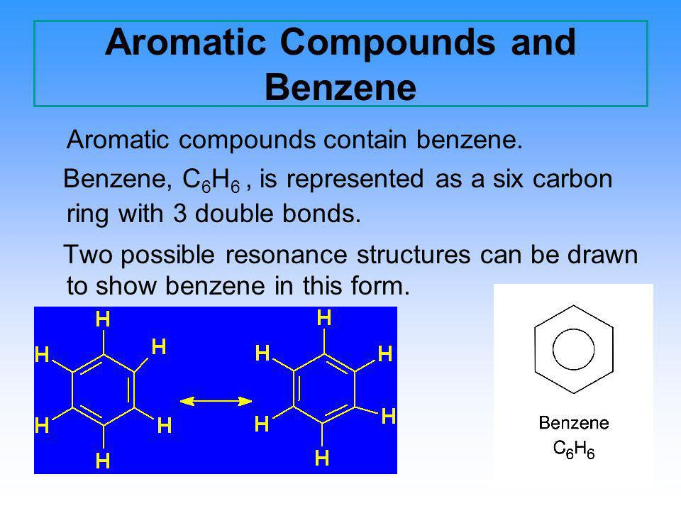 Aromatic Compounds and Benzene Aromatic compounds contain benzene. Benzene, C 6 H 6, is represented as a six carbon ring with 3 double bonds. Two poss