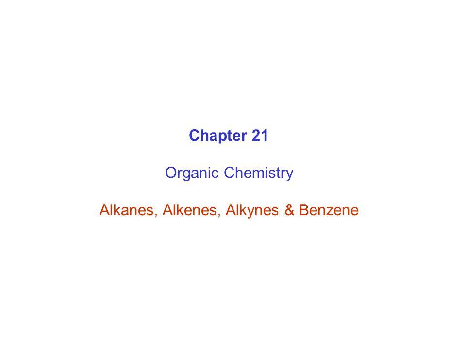 Chapter 21 Organic Chemistry Alkanes, Alkenes, Alkynes & Benzene