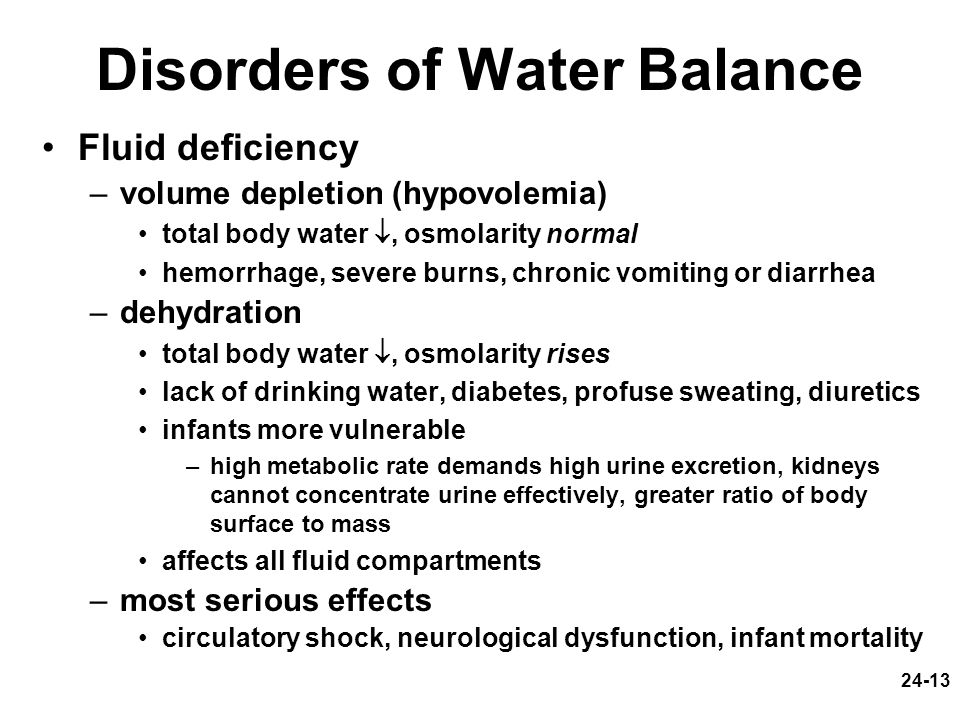 24-13 Disorders of Water Balance Fluid deficiency –volume depletion (hypovolemia) total body water, osmolarity normal hemorrhage, severe burns, chroni