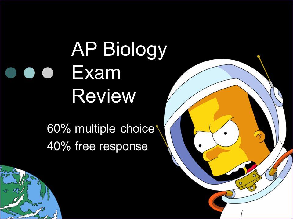 AP Biology Exam Review 60% multiple choice 40% free response
