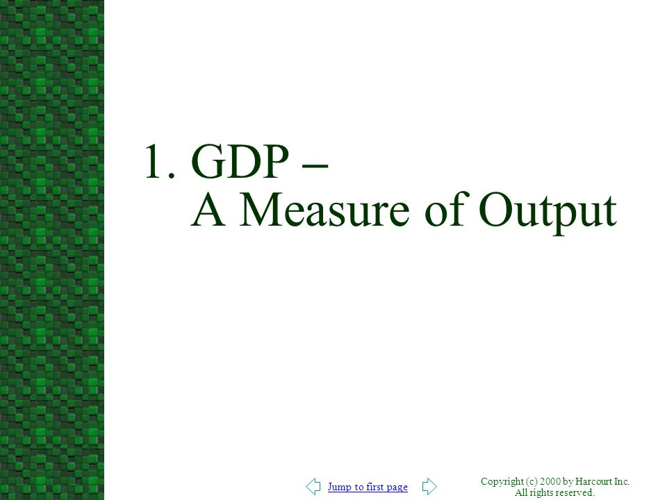 Jump to first page Copyright (c) 2000 by Harcourt Inc. All rights reserved. 1. GDP – A Measure of Output