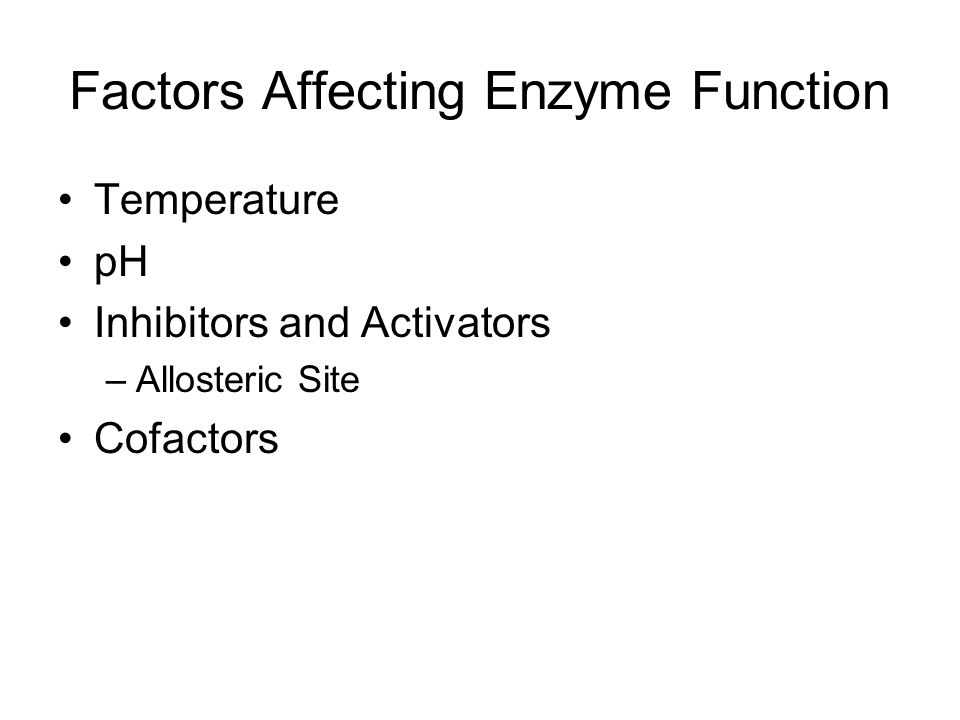 Factors Affecting Enzyme Function Temperature pH Inhibitors and Activators –Allosteric Site Cofactors