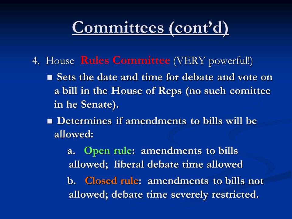 Committees (contd) Committees (contd) 4. House (VERY powerful!) 4. House Rules Committee (VERY powerful!) Sets the date and time for debate and vote o