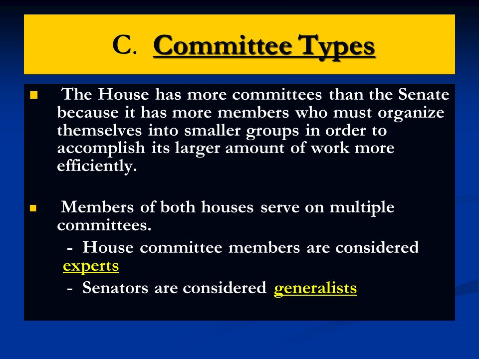 Committee Types C. Committee Types The House has more committees than the Senate because it has more members who must organize themselves into smaller