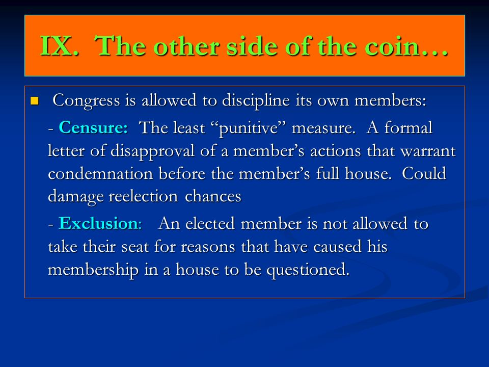 IX. The other side of the coin… Congress is allowed to discipline its own members: Congress is allowed to discipline its own members: - Censure: The l