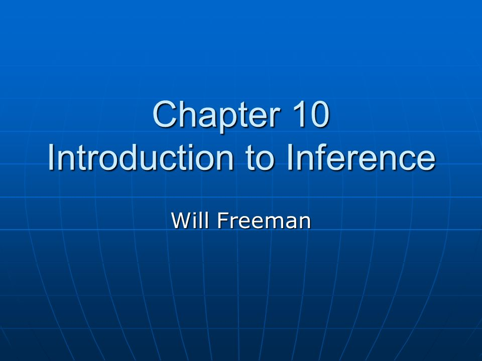 Chapter 10 Introduction to Inference Will Freeman