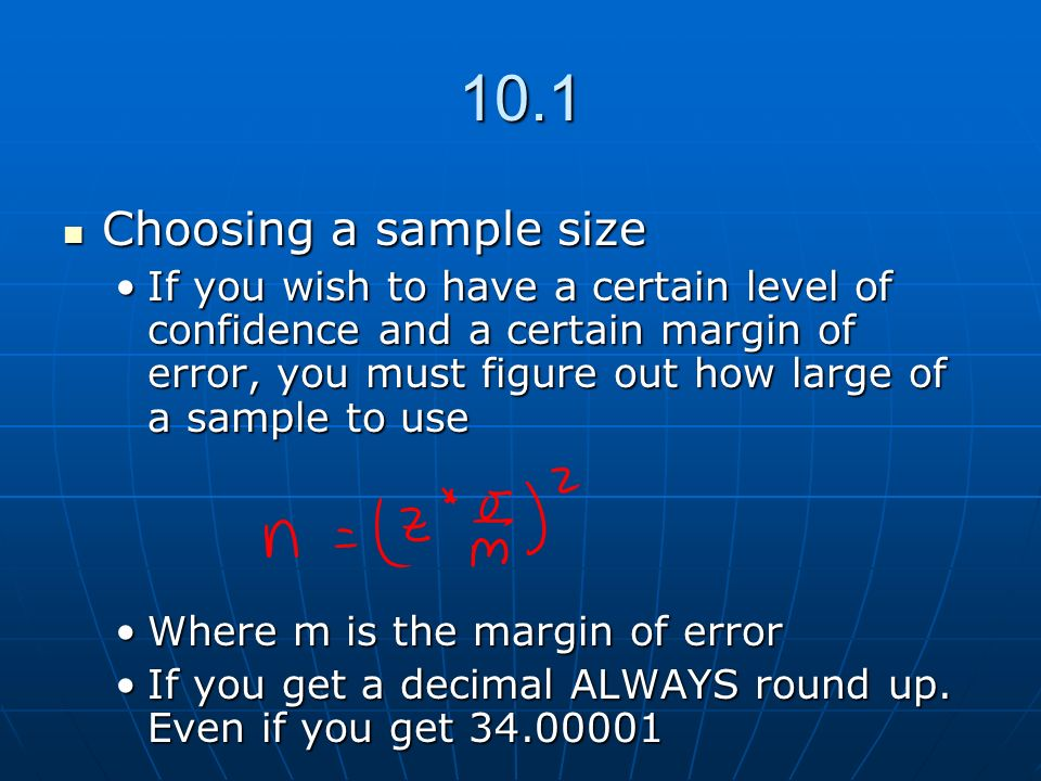 10.1 Choosing a sample size Choosing a sample size If you wish to have a certain level of confidence and a certain margin of error, you must figure ou