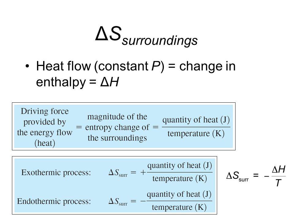ΔS surroundings Heat flow (constant P) = change in enthalpy = ΔH