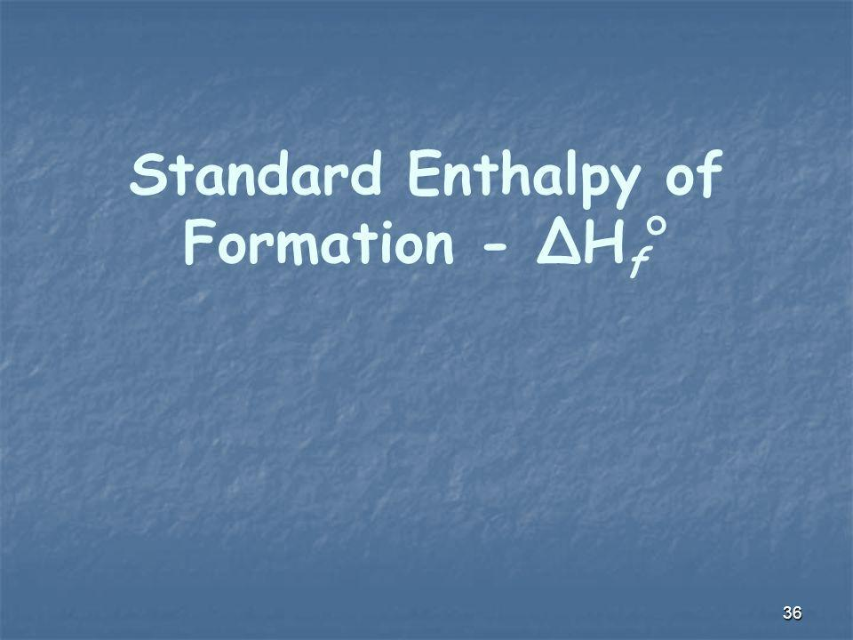 Standard Enthalpy of Formation - ΔH f ° 36