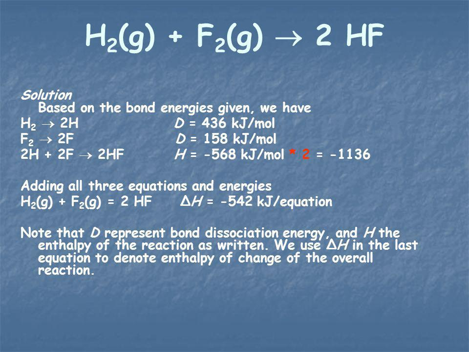 Solution Based on the bond energies given, we have H 2 2H D = 436 kJ/mol F 2 2F D = 158 kJ/mol 2H + 2F 2HF H = -568 kJ/mol * 2 = -1136 Adding all thre