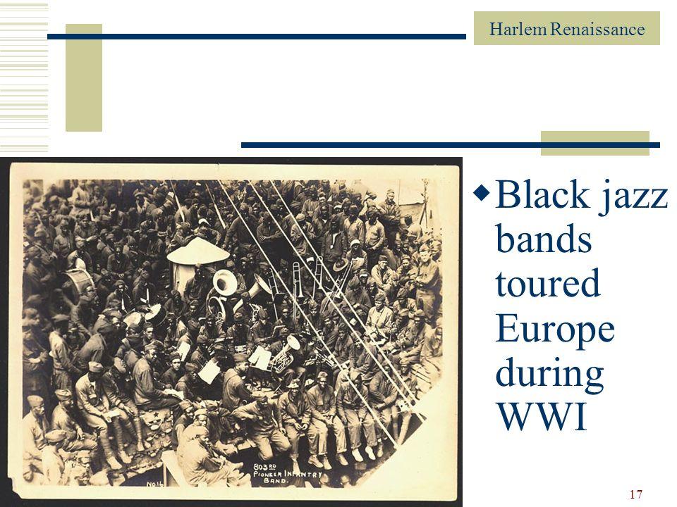 Harlem Renaissance 17 Black jazz bands toured Europe during WWI