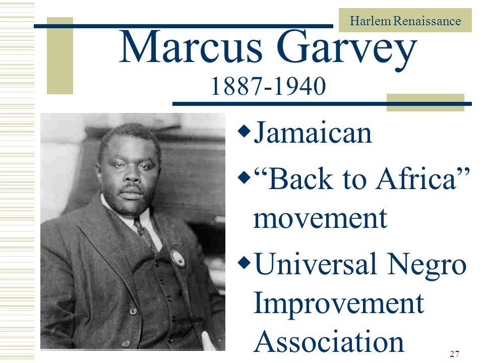 Harlem Renaissance 27 Marcus Garvey 1887-1940 Jamaican Back to Africa movement Universal Negro Improvement Association