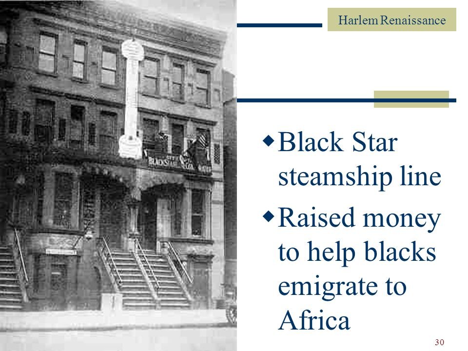 Harlem Renaissance 30 Black Star steamship line Raised money to help blacks emigrate to Africa