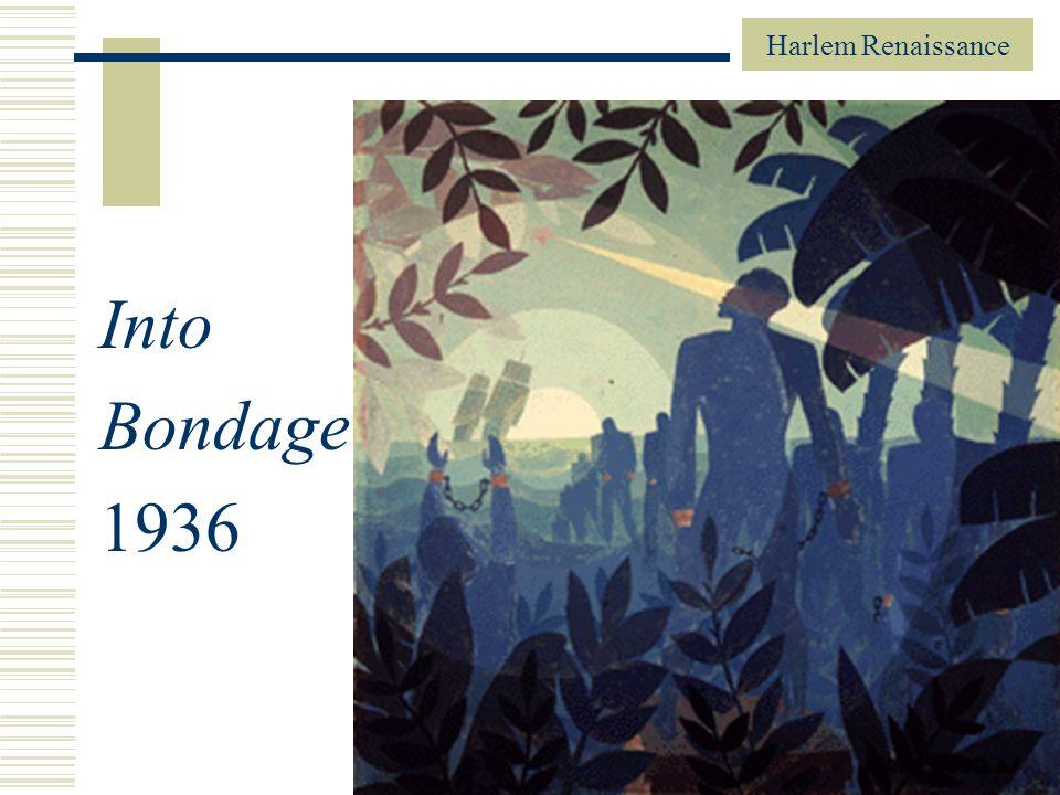 Harlem Renaissance 38 Into Bondage, 1936