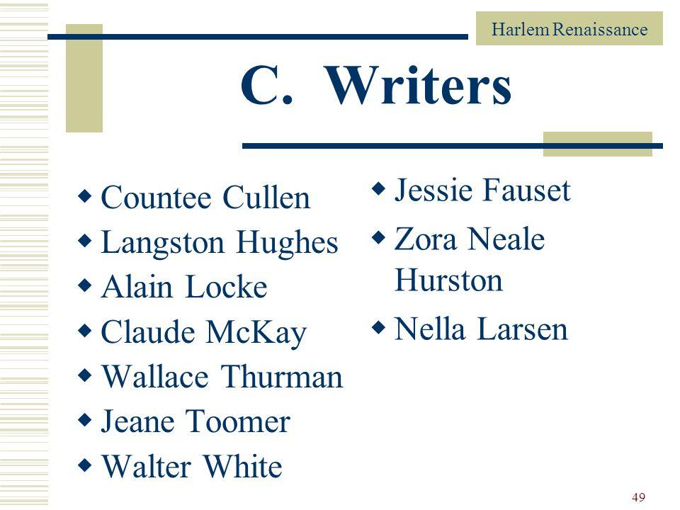 Harlem Renaissance 49 C. Writers Countee Cullen Langston Hughes Alain Locke Claude McKay Wallace Thurman Jeane Toomer Walter White Jessie Fauset Zora