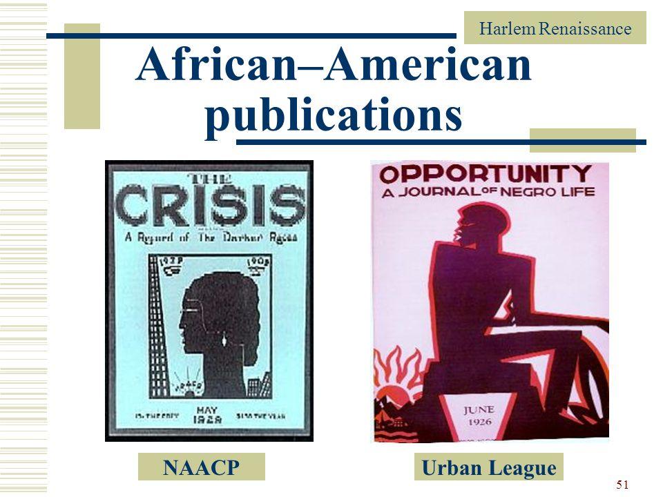 Harlem Renaissance 51 African–American publications NAACPUrban League
