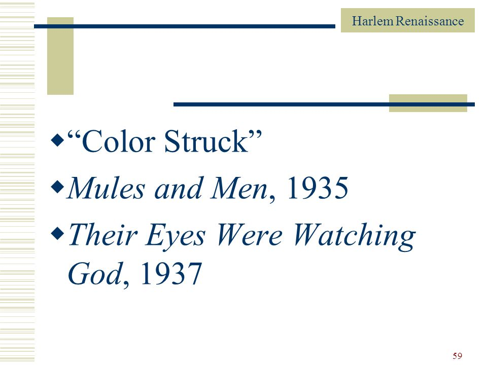 Harlem Renaissance 59 Color Struck Mules and Men, 1935 Their Eyes Were Watching God, 1937