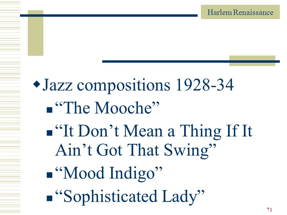 Harlem Renaissance 71 Jazz compositions 1928-34 The Mooche It Dont Mean a Thing If It Aint Got That Swing Mood Indigo Sophisticated Lady