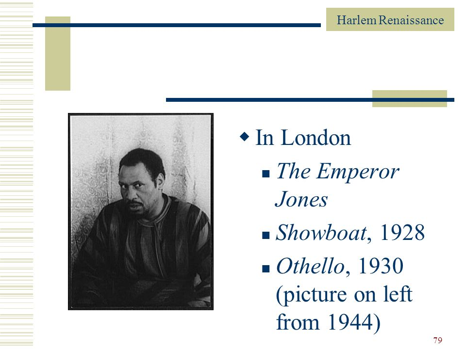 Harlem Renaissance 79 In London The Emperor Jones Showboat, 1928 Othello, 1930 (picture on left from 1944)