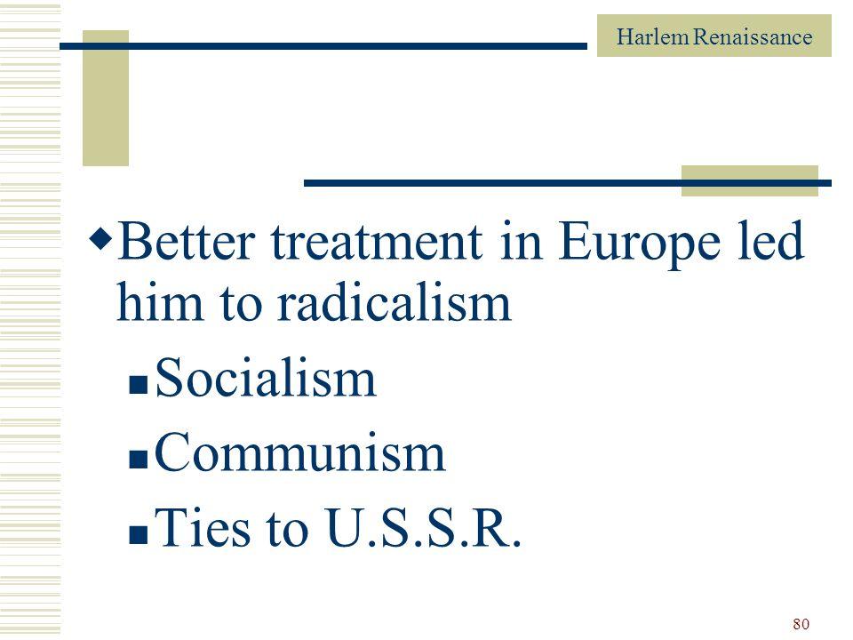 Harlem Renaissance 80 Better treatment in Europe led him to radicalism Socialism Communism Ties to U.S.S.R.