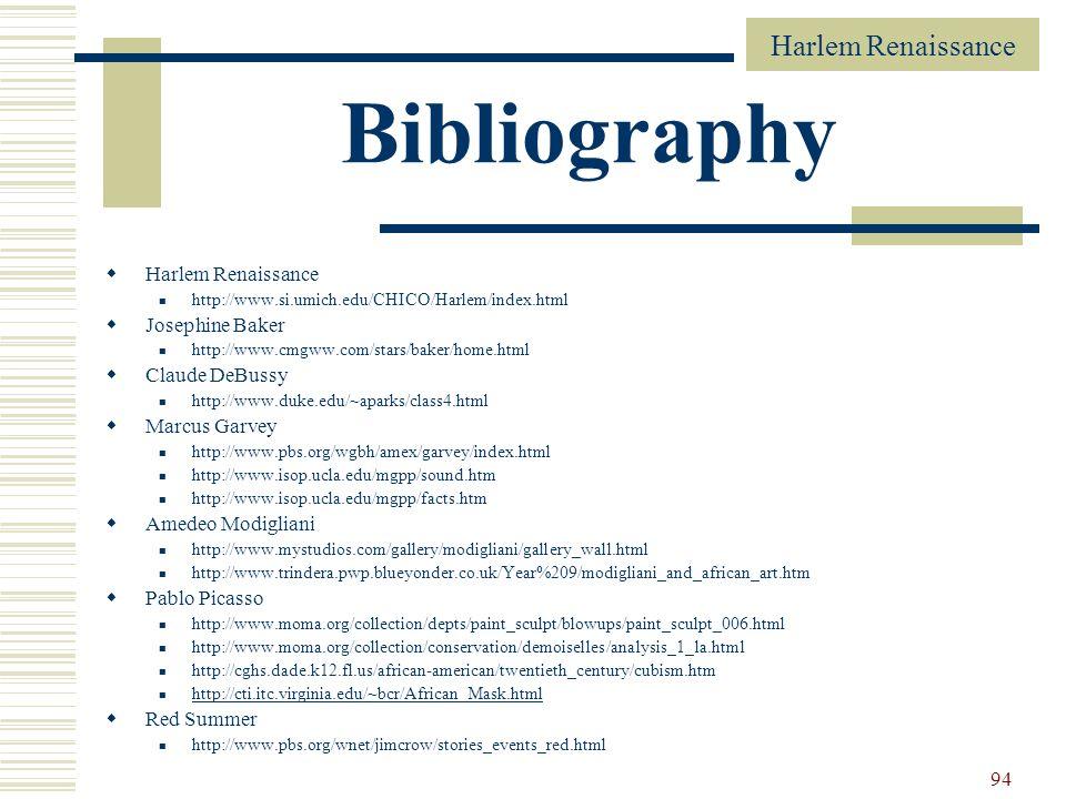 Harlem Renaissance 94 Bibliography Harlem Renaissance http://www.si.umich.edu/CHICO/Harlem/index.html Josephine Baker http://www.cmgww.com/stars/baker