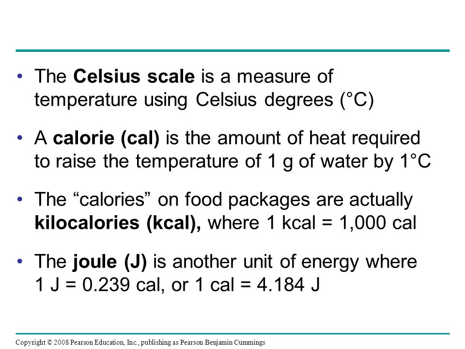 The Celsius scale is a measure of temperature using Celsius degrees (°C) A calorie (cal) is the amount of heat required to raise the temperature of 1